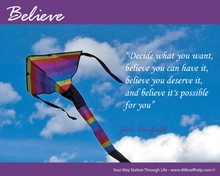 Decide what you want, believe you can have it, believe you deserve it, and believe it's possible for you.
